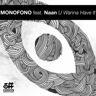 """U wanna have it"" - Monofono ft. Naan"